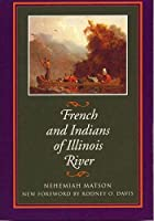 Cover of the book French and Indians of Illinois river by N. (Nehemiah) Matson