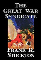Cover of the book The Great War Syndicate by Frank Richard Stockton