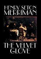 Cover of the book The Velvet Glove by Henry Seton Merriman