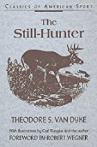 Cover of the book The still-hunter by Theodore Strong Van Dyke