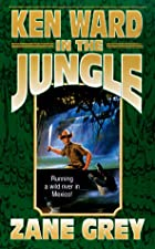 Cover of the book Ken Ward in the jungle by Zane Grey