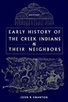 Cover of the book Early history of the Creek Indians and their neighbors by John Reed Swanton
