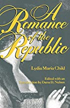 Cover of the book A Romance of the Republic by Lydia Maria Francis Child