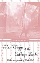 Cover of the book Mrs. Wiggs of the Cabbage Patch by Alice Caldwell Hegan Rice