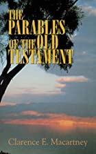 Cover of the book The parables of the Old Testament by Clarence Edward Noble Macartney