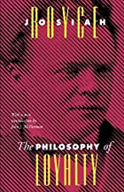 Cover of the book The philosophy of loyalty by Josiah Royce