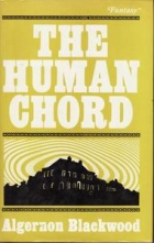 Cover of the book The Human Chord by Algernon Blackwood