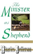 Cover of the book The minister as shepherd by Charles Edward Jefferson