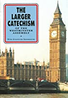Cover of the book The larger catechism by Westminster Assembly (1643-1652)