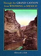 Cover of the book Through the Grand Canyon from Wyoming to Mexico by E.L. Kolb