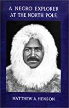 Cover of the book A Negro Explorer at the North Pole by Matthew Alexander Henson