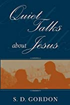 Cover of the book Quiet Talks about Jesus by S.D. Gordon