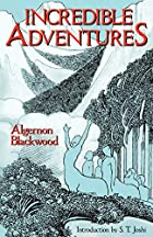 Another cover of the book Incredible adventures by Algernon Blackwood