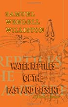 Cover of the book Water reptiles of the past and present by Samuel Wendell Williston
