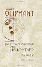 Cover of the book The story of Valentine and his brother by Mrs. (Margaret) Oliphant