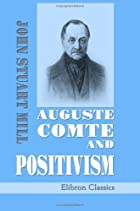 Cover of the book Auguste Comte and Positivism by John Stuart Mill