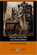 Cover of the book Ghosts I Have Met and Some Others by John Kendrick Bangs