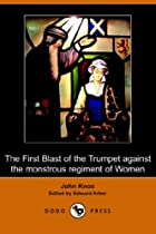 Cover of the book The First Blast of the Trumpet against the monstrous regiment of Women by John Knox