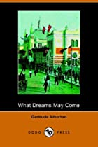 Cover of the book What Dreams May Come by Gertrude Franklin Horn Atherton