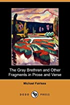 Cover of the book The Gray Brethren and Other Fragments in Prose and Verse by Michael Fairless