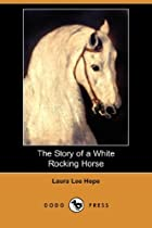 Cover of the book The Story of a White Rocking Horse by Laura Lee Hope