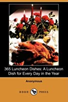 Cover of the book 365 Luncheon Dishes: A Luncheon Dish for Every Day in the Year by Anonymous
