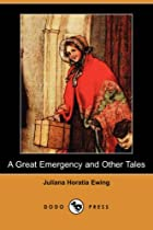 Cover of the book A Great Emergency and Other Tales by Juliana Horatia Gatty Ewing