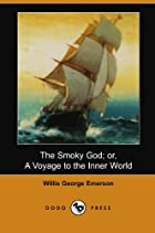 Cover of the book The Smoky God, or, a voyage to the inner world by Willis George Emerson
