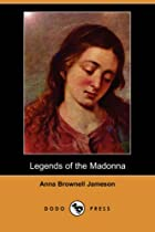Cover of the book Legends of the Madonna by Mrs. (Anna) Jameson