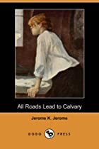 Cover of the book All Roads Lead to Calvary by Jerome K. Jerome