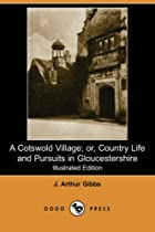 Cover of the book A Cotswold Village by J. Arthur Gibbs