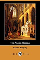 Cover of the book The Ancien Regime by Charles Kingsley