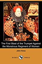Another cover of the book The First Blast of the Trumpet against the monstrous regiment of Women by John Knox