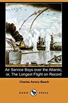 Cover of the book Air Service Boys over the Atlantic by Charles Amory Beach
