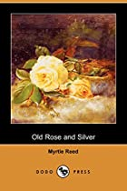 Cover of the book Old Rose and Silver by Myrtle Reed