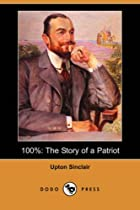 Cover of the book 100%: the Story of a Patriot by Upton Sinclair