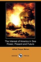 Cover of the book The Interest of America in Sea Power, Present and Future by A.T. Mahan