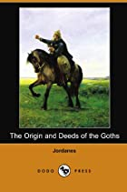 Cover of the book The Origin and Deeds of the Goths by Jordanes