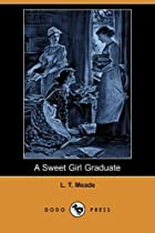 Another cover of the book A Sweet Girl Graduate by L. T. Meade