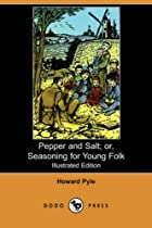 Cover of the book Pepper & salt; or, Seasoning for young folk by Howard Pyle
