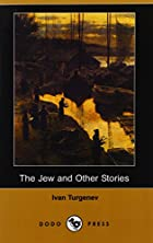 Cover of the book The Jew and Other Stories by Ivan Sergeevich Turgenev