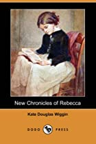 Cover of the book New Chronicles of Rebecca by Kate Douglas Smith Wiggin