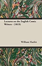 Cover of the book Lectures on the English comic writers by William Hazlitt