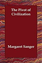 Cover of the book The Pivot of Civilization by Margaret Sanger
