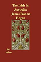 Cover of the book The Irish in Australia by James Francis Hogan