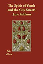 Another cover of the book The Spirit of Youth and the City Streets by Jane Addams