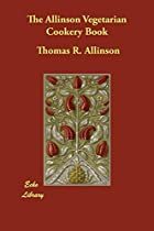 Cover of the book The Allinson Vegetarian Cookery Book by Thomas R. Allinson
