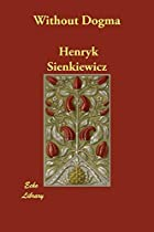 Cover of the book Without Dogma by Henryk Sienkiewicz