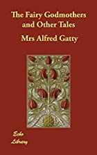 Cover of the book The Fairy Godmothers and Other Tales by Alfred Gatty