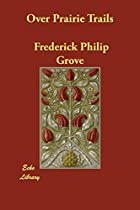 Another cover of the book Over Prairie Trails by Frederick Philip Grove